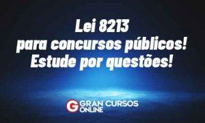 Lei 8213 para concursos públicos! Estude por questões!
