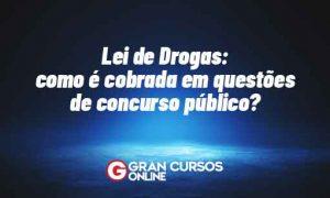 Lei de Drogas: como é cobrada em questões de concurso público?
