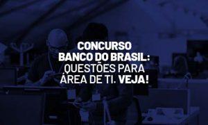 Concurso Banco do Brasil: questões para área de TI. Veja!