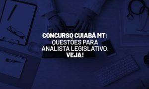 Concurso Cuiabá MT: questões para analista legislativo. Veja!