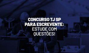 Concurso TJ SP para Escrevente: estude com questões!