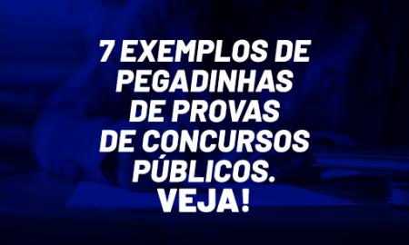 7 exemplos de pegadinhas de provas de concursos públicos