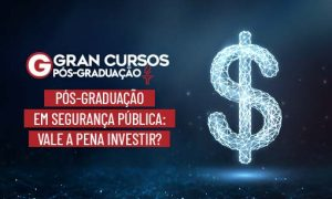 Pós-Graduação em Segurança Pública: vale a pena investir?