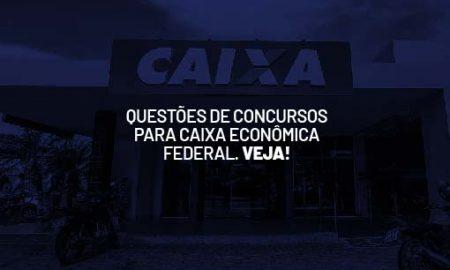 Questões de Concursos para Caixa Econômica Federal.
