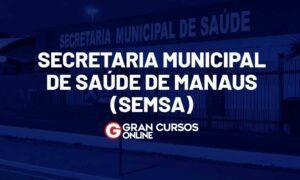 Concurso SEMSA de Manaus AM: edital oferta 2 mil vagas. VEJA!