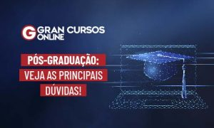 Pós-Graduação: veja as principais dúvidas sobre a especialização!