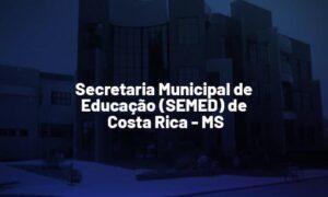 Concurso Costa Rica MS: 131 vagas. SAIBA MAIS!