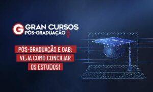 Pós-Graduação e OAB: veja como conciliar os estudos!