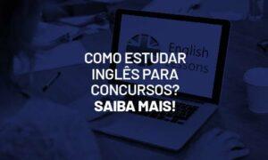 Como estudar inglês para concursos? Saiba mais!