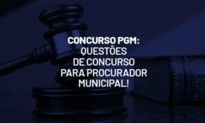 Concurso PGM: questões de concurso para Procurador Municipal!