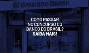 Como passar no Concurso Banco do Brasil? Saiba mais!