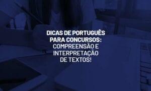 Dicas de Português: compreensão e interpretação de textos!