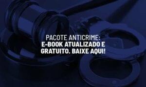 Pacote anticrime: e-book atualizado e gratuito. Baixe aqui!