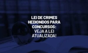 Lei de crimes hediondos: veja a lei 8.072/ 90 atualizada!