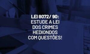 Lei 8072/ 90: estude a Lei de Crimes Hediondos com questões!