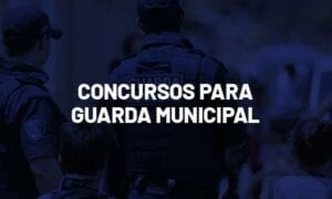 Concursos Guarda Municipal 2021: veja editais previstos!