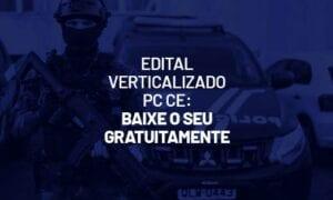 Edital verticalizado PC CE 2021: baixe o seu gratuitamente!