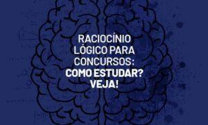 Raciocínio Lógico para concursos: como estudar? VEJA!