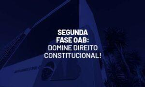 Segunda Fase OAB: domine Direito Constitucional!