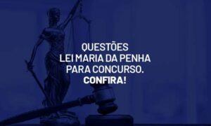 Questões Lei Maria da Penha para concurso. Confira!