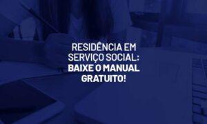 Residência em Serviço Social: baixe o manual gratuito!