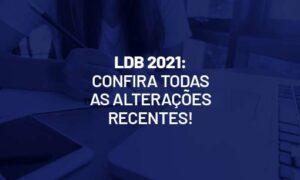 LDB 2021: fique por dentro de todas as alterações recentes!