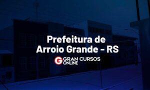 Concurso Prefeitura de Arroio Grande RS: inscrições prorrogadas!