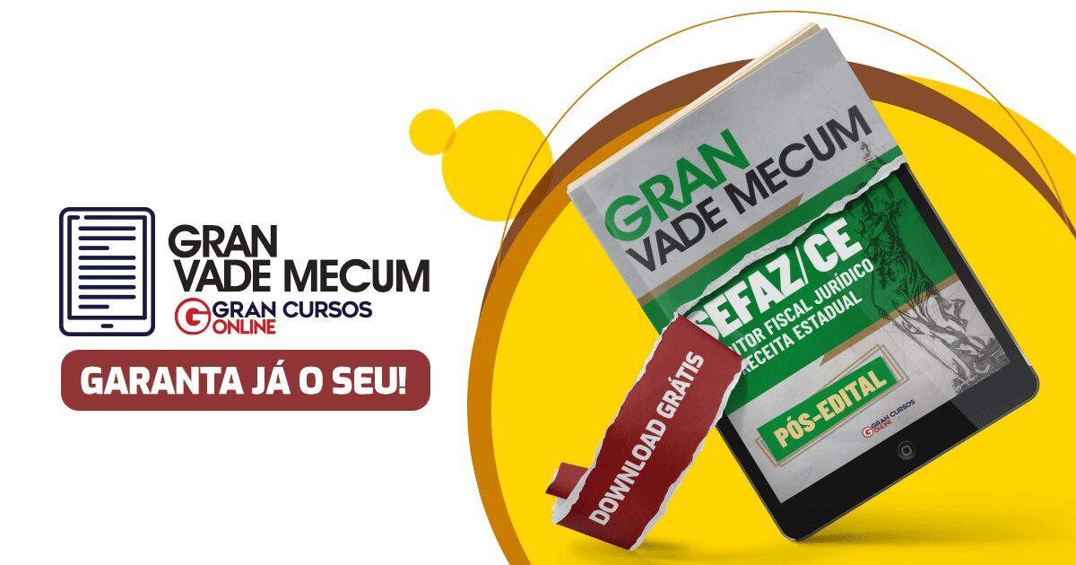 Concurso Sefaz CE para Auditor Fiscal Jurídico: baixe o Gran Vade Mecum gratuito!