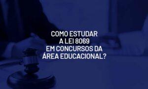 Como estudar a Lei 8069 em concursos da área educacional?