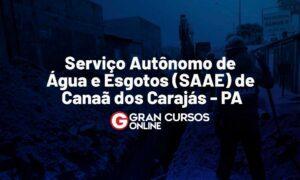 Concurso SAAE de Canaã dos Carajás PA: inscrições reabertas!