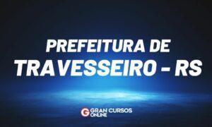 Concurso Prefeitura de Travesseiro RS: inscrições abertas. VEJA!