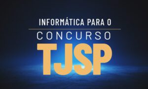 Concurso TJ SP: como estudar informática? Confira!