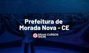 Concurso Morada Nova CE: banca definida. Confira!