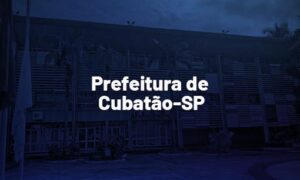 Concurso Prefeitura Cubatão SP: saiu edital de nível superior. VEJA!
