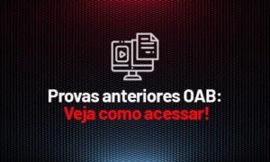 Provas anteriores OAB: veja como acessar!