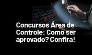 Concursos área de Controle: como ser aprovado? Confira!