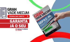 Concurso Sefaz AL: domine a legislação com o Gran Vade Mecum!