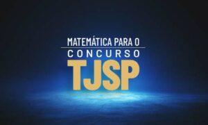 Concurso TJ SP Escrevente: como estudar Matemática?