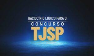 Concurso TJ SP Escrevente: como estudar Raciocínio Lógico?