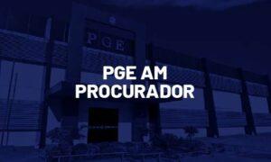 Concurso PGE AM Procurador: regulamento SAIU! VEJA AQUI!
