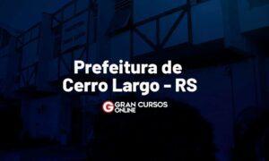 Concurso Prefeitura de Cerro Largo RS: inscrições abertas!