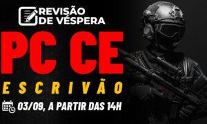 Concurso Polícia Civil CE Escrivão: confira nossa revisão de véspera!