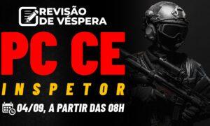 Concurso Polícia Civil CE Inspetor: confira nossa revisão de véspera!