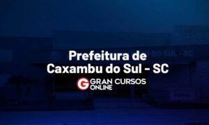 Concurso Caxambu do Sul SC: iniciais de até R$ 14 mil!