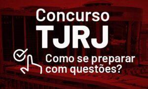 Concurso TJ RJ:  como se preparar com questões?