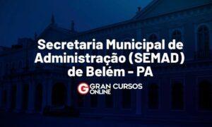 Concurso SEMAD Belém PA: edital em outubro; 478 vagas!
