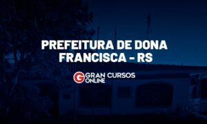 Concurso Dona Francisca RS: edital SAIU.Veja!