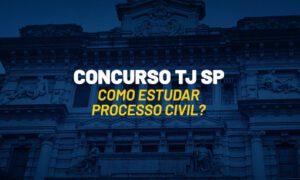Concurso TJ SP Escrevente: como estudar Processo Civil?