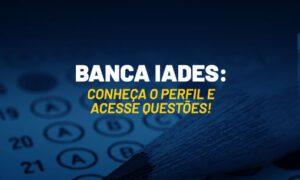 Banca IADES: conheça o perfil e acesse questões!