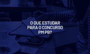 Concurso PM PB: como se preparar para as provas? Veja!
